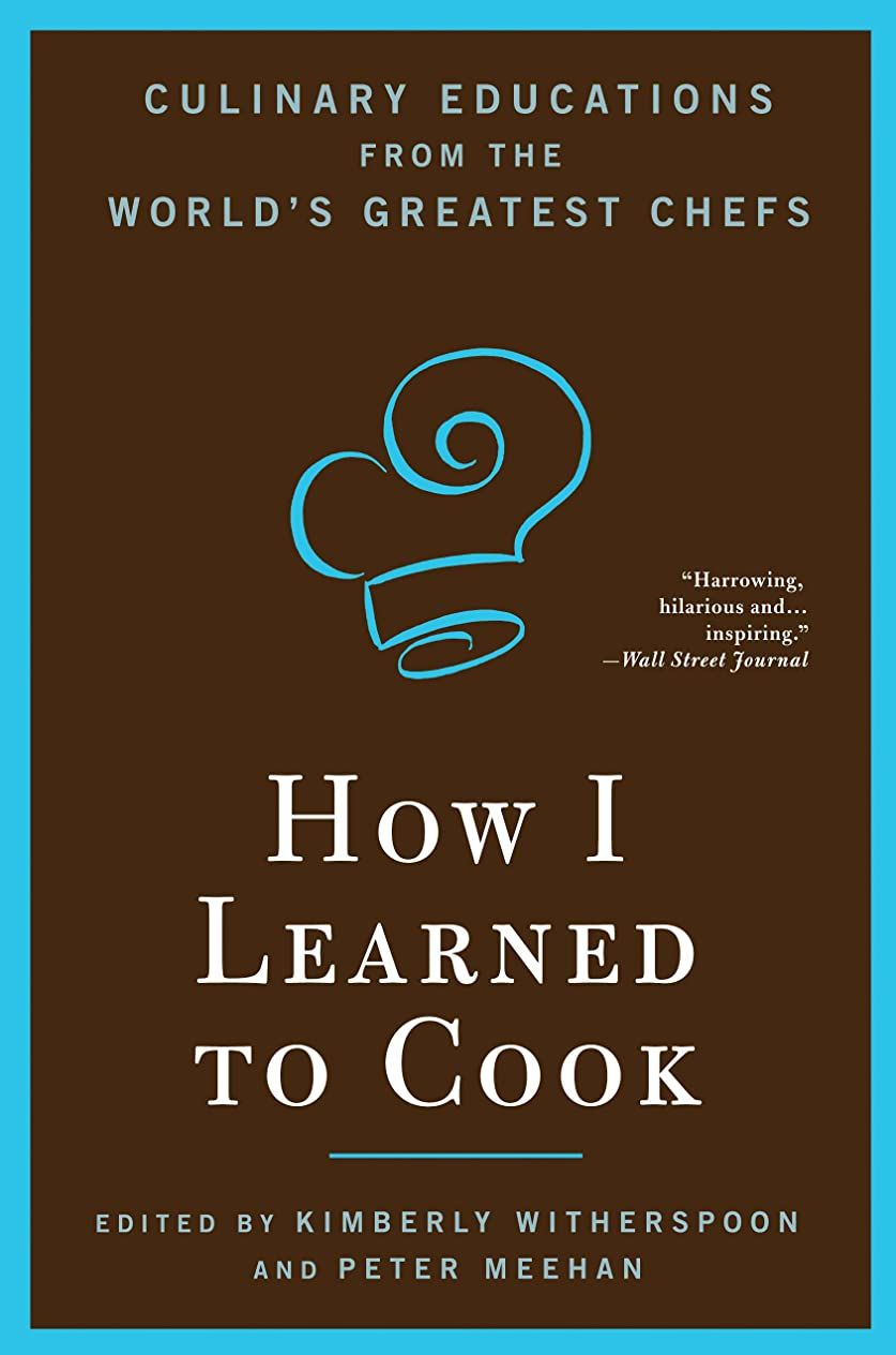 路面電車財産寝具How I Learned To Cook: Culinary Educations from the World's Greatest Chefs (English Edition)