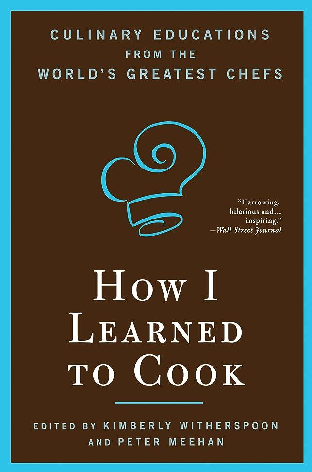 表現によってスケジュールHow I Learned To Cook: Culinary Educations from the World's Greatest Chefs (English Edition)