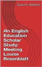 An English Education Scholar Study: Meeting Louise Rosenblatt