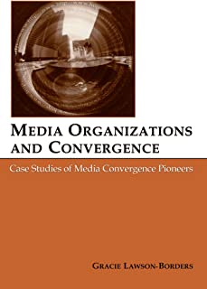 Media Organizations and Convergence: Case Studies of Media Convergence Pioneers (Routledge Communication Series)