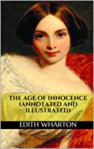 The Age of Innocence (Annotated and Illustrated)