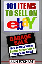 101 Items To Sell On Ebay: How to Make Money Selling Garage Sale & Thrift Store Finds (Seventh Edition - Updated for 2020)