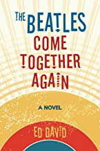 The Beatles Come Together Again: A Novel