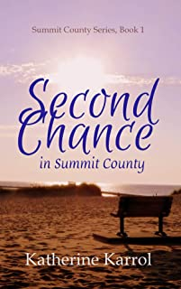 Second Chance in Summit County: A Standalone Faith-Filled, Clean, Small Town Romance (Summit County Series Book 1) (English Edition)