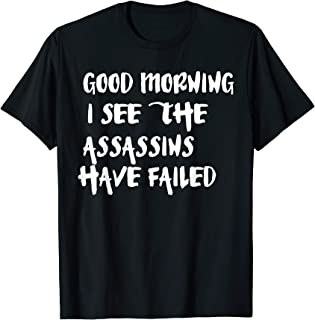 Good Morning, I See The Assassins have Failed - Typography T-Shirt