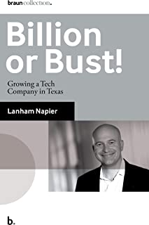 Billion or Bust!: Growing a Tech Company in Texas (Braun Collection)