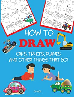 How to Draw Cars, Trucks, Planes, and Other Things That Go!: Learn to Draw Step by Step for Kids