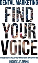 Dental Marketing: Find Your Voice: Three Steps To Successfully Market Your Dental Practice