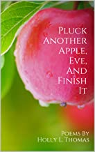 Pluck Another Apple, Eve, And Finish It