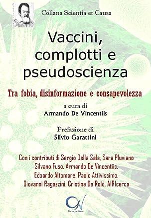 Vaccini, complotti e pseudoscienza (e-book): Tra fobia, disinformazione e consapevolezza (Collana Scientia et Causa Vol. 1) (Italian Edition)