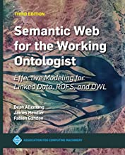 Semantic Web for the Working Ontologist: Effective Modeling for Linked Data, RDFS, and OWL (ACM Books)
