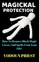 Magickal Protction: How To Remove Black Magic Curses And Spells From Your Life!