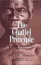 The Chattel Principle: Internal Slave Trades in the Americas (David Brion Davis (Gilder Lehrman)) (The David Brion Davis Series)