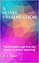 A Novel Presentation: The breakthrough five-day course in public speaking! (English Edition)