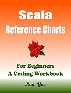 Scala Reference Charts, For Beginners, A Coding Workbook: Scala Quick Study Reference Guide