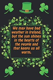 We may have bad weather in Ireland, but the sun shines in the hearts of the people and: Blank Lined Journal or Notebook Fo...