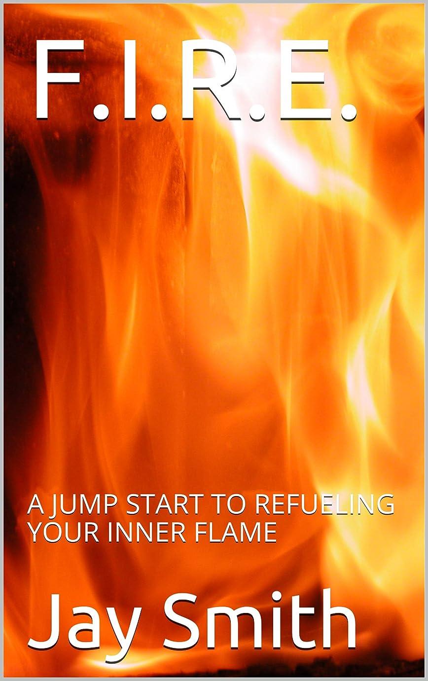 あえぎありふれた手がかりF.I.R.E.: A JUMP START TO REFUELING YOUR INNER FLAME (English Edition)