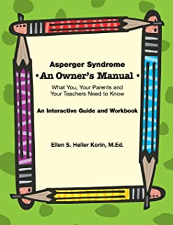 Asperger Syndrome: An Owner's Manual - What You, Your Parents and Your Teachers Need to Know: An Interactive Guide and Workbook