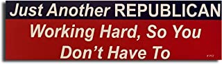 Gear Tatz JUST Another Republican Working Hard, SO You Don't Have to New Bumper Magnet Conservative Republican Political