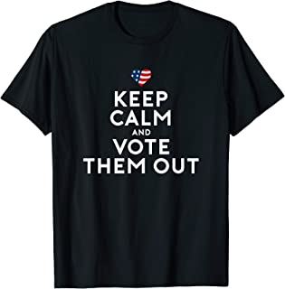 Keep Calm and Vote Them Out - Funny Election Shirt T-Shirt
