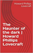 The Haunter of the dark | Howard Phillips Lovecraft (English Edition)