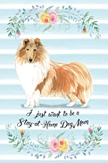I Just Want To Be A Stay-At-Home Dog Mom: Rough Collie - Funny & Cute Blank Lined Notebook - Watercolor Floral Blue (Journals for Dog Lovers and Owners)