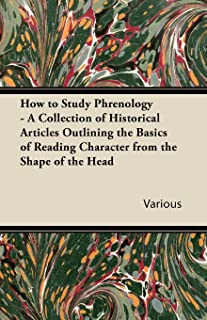 How to Study Phrenology - A Collection of Historical Articles Outlining the Basics of Reading Character from the Shape of the Head