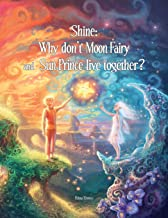 Shine: Why Don't Moon Fairy and Sun Prince Live Together?: A story of unconditional love for the children of separated or ...