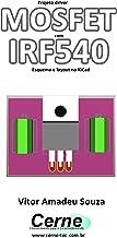 Projeto driver MOSFET com IRF540 Esquema e layout no KiCad (Portuguese Edition)