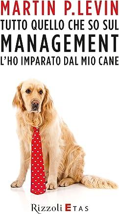 Tutto quello che so sul management lho imparato dal mio cane