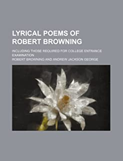 Lyrical Poems of Robert Browning; Including Those Required for College Entrance Examination