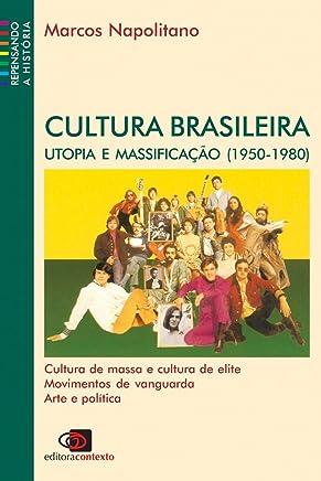 Cultura Brasileira. Utopia e Massificação: Utopia e Massificação (1950-1980)