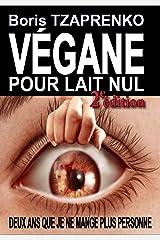 VÉGANE POUR LAIT NUL: Seconde édition Format Kindle