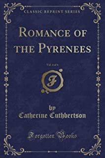 Romance of the Pyrenees, Vol. 4 of 4 (Classic Reprint)