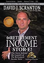 The Retirement Income Stor-E!: The Story Behind the Launch of the Retirement Income Store, LLC