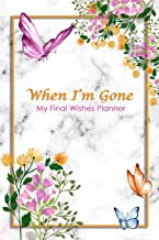When I'm Gone: My Final Wishes Planner | A Simple Organizer to Provide Everything Your Loved Ones Need to Know After You'r...