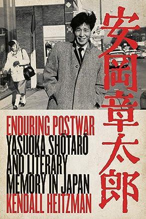 Enduring Postwar: Yasuoka Shōtarō And Literary Memory in Japan