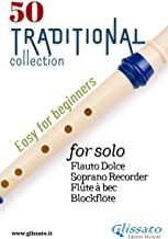 50 Traditional - collection for solo Soprano Recorder: Easy for Beginners