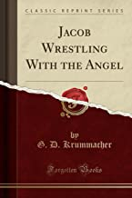 Jacob Wrestling With the Angel (Classic Reprint)