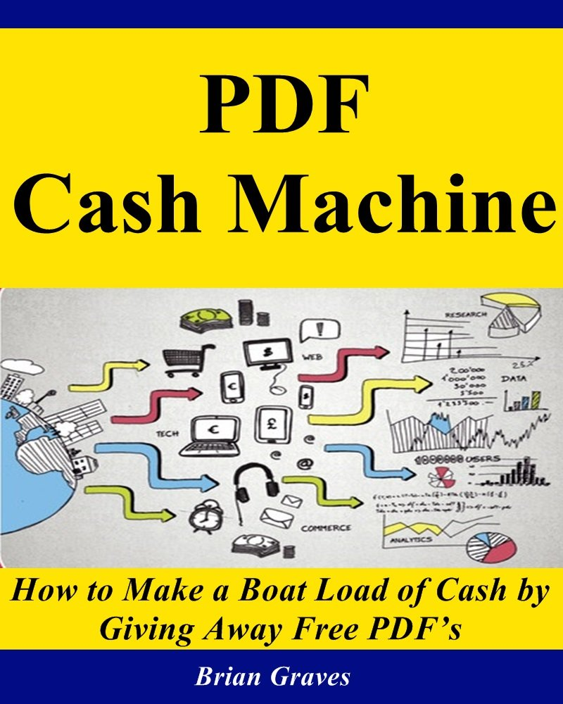 QUICKEST WAY TO MAKE MONEY: How to Make a Boat Load of Cash by Giving Away Free PDF's: (online marketing, marketing on the internet, online pdf sharing, online pdf marketing strategy)