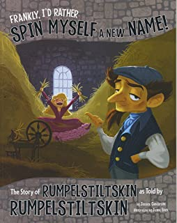 Frankly, I'd Rather Spin Myself a New Name!: The Story of Rumpelstiltskin as Told by Rumpelstiltskin (The Other Side of the Story)