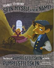 Frankly, I'd Rather Spin Myself a New Name!: The Story of Rumpelstiltskin as Told by Rumpelstiltskin (The Other Side of th...