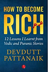How to Become Rich: 12 Lessons I Learnt from Vedic and Puranic Stories Kindle Edition