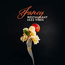 Fancy Restaurant Jazz Vibes: Exclusive Collection of Elegant Vintage Smooth Jazz Music Composed for Restaurants & Cafe Bars, Ideal Background for Romantic Dinner or Coffee Drinking, Fresh Music 2019