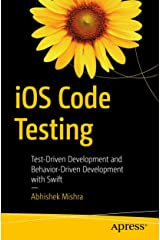 iOS Code Testing: Test-Driven Development and Behavior-Driven Development with Swift Kindle Edition