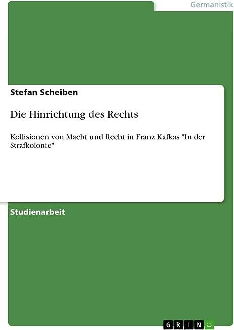 """Die Hinrichtung des Rechts: Kollisionen von Macht und Recht in Franz Kafkas """"In der Strafkolonie"""" (German Edition)"""