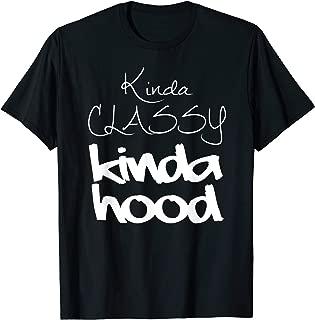 Kinda Classy Kinda Hood Shirt Cute Womens Funny