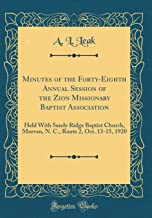 Minutes of the Forty-Eighth Annual Session of the Zion Missionary Baptist Association: Held With Sandy Ridge Baptist Church, Morven, N. C., Route 2, Oct. 13-15, 1920 (Classic Reprint)
