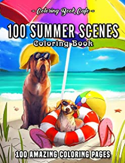 100 Summer Scenes: An Adult Coloring Book Featuring 100 Fun and Relaxing Coloring Pages Including Exotic Vacation Destinat...