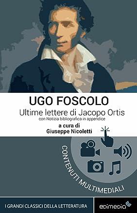 Ultime lettere di Jacopo Ortis. Con Notizia bibliografica in appendice e espansione online (I Grandi Classici Multimediali Vol. 4)